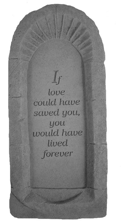 If Love Could Have Saved You Memorial Garden Stone Reflections