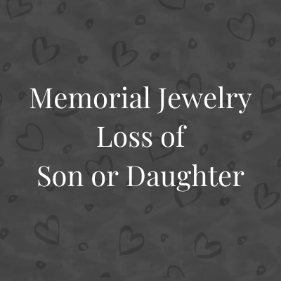 Memorial Jewelry Loss of Son or Daughter