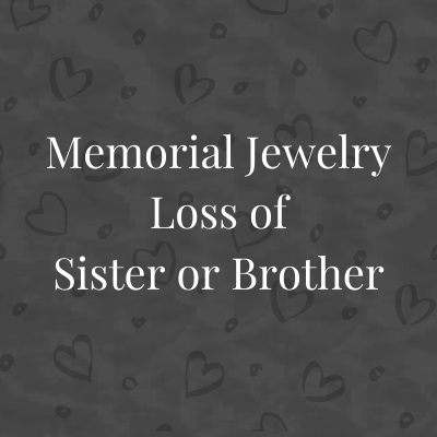 Memorial Jewelry Loss of Sister or Brother
