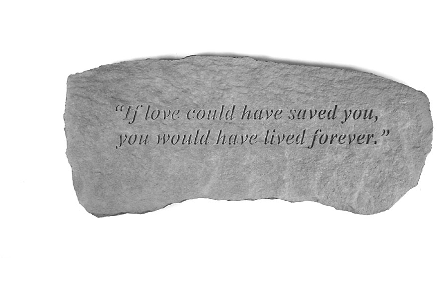 If Love Could Have Saved You Memorial Bench