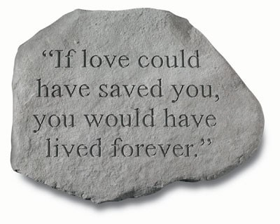 If Love Could Have Saved You Memorial Garden Stone